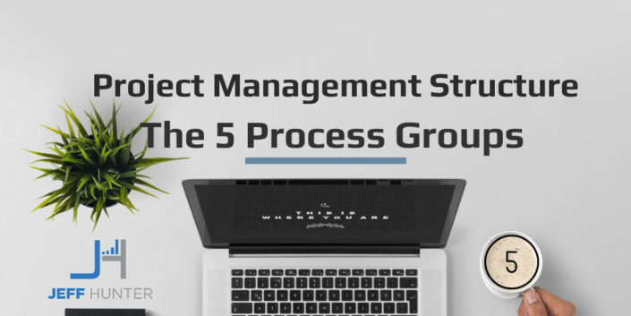 Project Management Structure – The 5 Process Groups